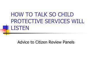 HOW TO TALK SO CHILD PROTECTIVE SERVICES WILL LISTEN