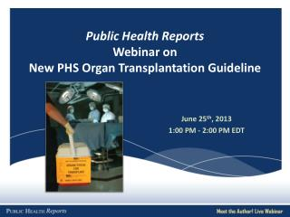 Public Health Reports  Webinar on  New PHS Organ Transplantation  Guideline