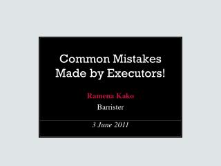 Common Mistakes Made by Executors!