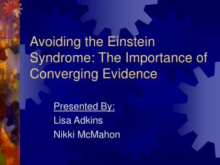 Avoiding the Einstein Syndrome: The Importance of Converging Evidence