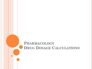 Pharmacology Drug Dosage Calculations