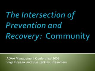 The Intersection of Prevention and Recovery:   Community