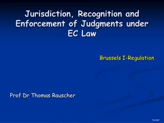 Jurisdiction, Recognition and Enforcement of Judgments under EC Law