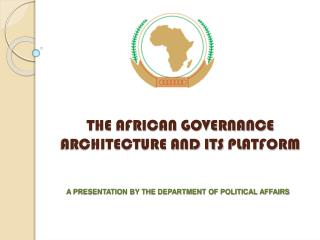 THE AFRICAN GOVERNANCE ARCHITECTURE AND ITS  PLATFORM