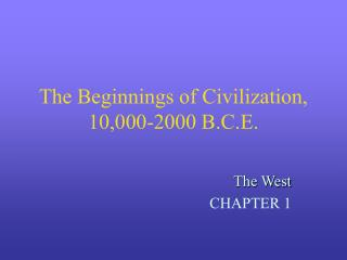 The Beginnings of Civilization, 10,000-2000 B.C.E.