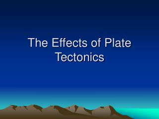 The Effects of Plate Tectonics