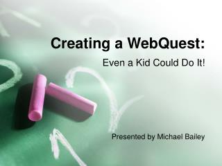 Creating a WebQuest: Even a Kid Could Do It!