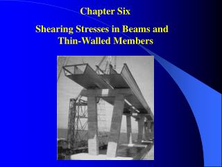 Chapter Six   Shearing Stresses in Beams and 	Thin-Walled Members