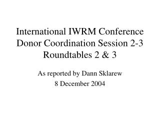 International IWRM Conference  Donor Coordination Session 2-3 Roundtables 2 & 3