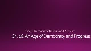 Ch. 26: An Age of Democracy and Progress