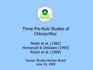 Three Pre-Rule Studies of Chlorpyrifos: Nolan et al. (1982) Honeycutt & DeGeare (1993)