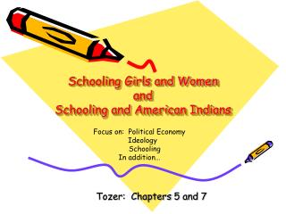 Schooling Girls and Women and  Schooling and American Indians