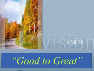 """Good to Great"""