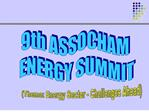 9th ASSOCHAM  ENERGY SUMMIT