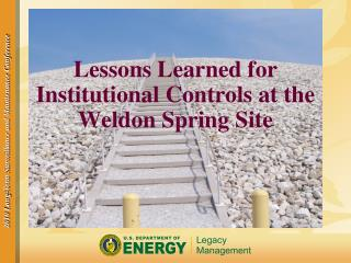 Lessons Learned for Institutional Controls at the Weldon Spring Site