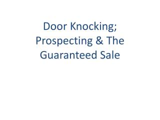 Door Knocking; Prospecting & The Guaranteed Sale