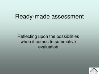 Ready-made assessment
