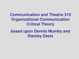Communication and Theatre 310 Organizational Communication  Critical Theory