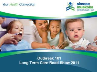 Outbreak 101 Long Term Care Road Show 2011