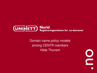 Domain name policy models among CENTR members  Hilde Thunem