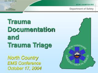 Trauma Documentation and Trauma Triage  North Country  EMS Conference October 17, 2004
