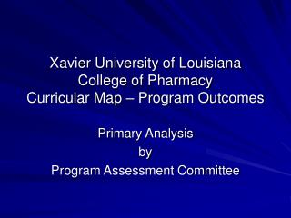 Xavier University of Louisiana College of Pharmacy Curricular Map – Program Outcomes