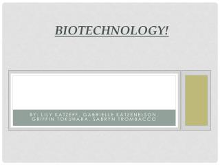 Biotechnology!
