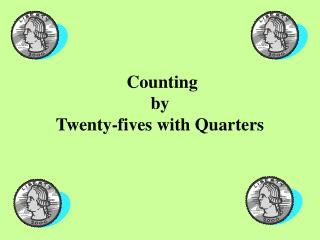 Counting by Twenty-fives with Quarters