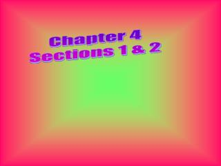 Chapter 4 Sections 1 & 2