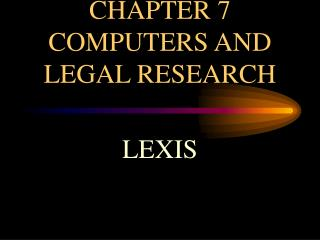 CHAPTER 7 COMPUTERS AND LEGAL RESEARCH