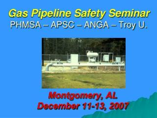 Gas Pipeline Safety Seminar PHMSA – APSC – ANGA – Troy U.