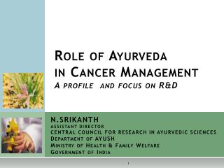 Role of Ayurveda  in Cancer Management A profile  and focus on R&D