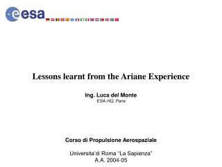 Lessons learnt from the Ariane Experience Ing. Luca del Monte ESA-HQ, Paris