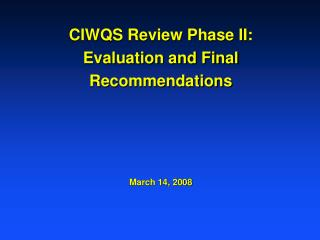 CIWQS Review Phase II: Evaluation and Final  Recommendations March 14, 2008