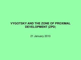 VYGOTSKY AND THE ZONE OF PROXIMAL DEVELOPMENT (ZPD )