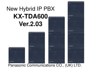 New Hybrid IP PBX KX-TDA600 Ver.2.03