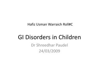 Hafiz  Usman Warraich Roll#C GI  Disorders in Children