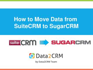 How to Migrate Data From SuiteCRM to SugarCRM