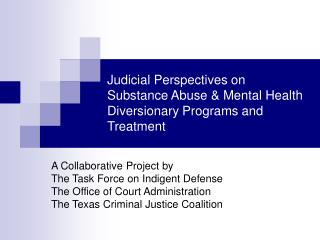 Judicial Perspectives on  Substance Abuse & Mental Health Diversionary Programs and Treatment
