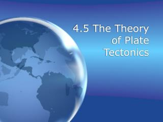 4.5 The Theory of Plate Tectonics