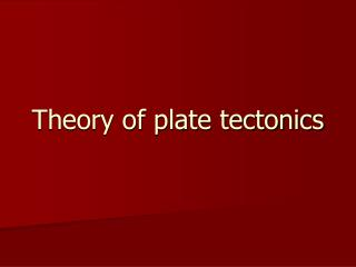 Theory of plate tectonics
