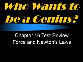 Who Wants to be a Genius?