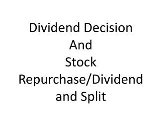 Dividend Decision And  Stock Repurchase/Dividend and Split