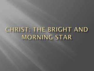 Christ: The bright and morning star