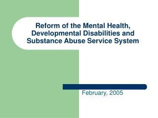 Reform of the Mental Health, Developmental Disabilities and Substance Abuse Service System