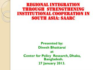 REGIONAL INTEGRATION THROUGH  STRENGTHENING INSTITUTIONAL COOPERATION IN SOUTH ASIA:  SAARC