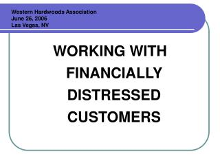 WORKING WITH FINANCIALLY DISTRESSED CUSTOMERS
