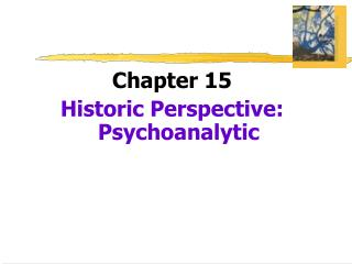 Chapter 15 Historic Perspective: Psychoanalytic