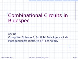 Combinational Circuits in Bluespec Arvind  Computer Science & Artificial Intelligence Lab