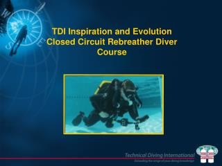 TDI  Inspiration and Evolution  Closed Circuit Rebreather  Diver Course